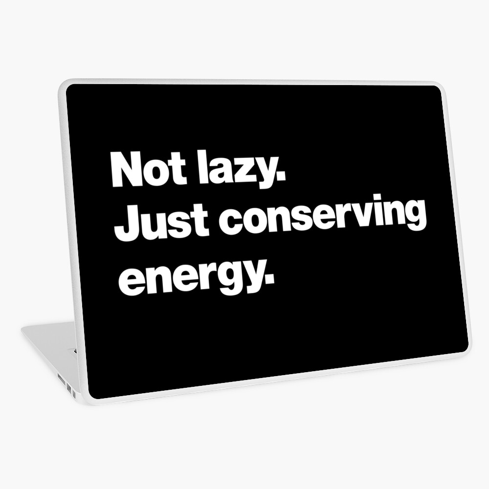 Not lazy. Just conserving energy. Laptop Skin