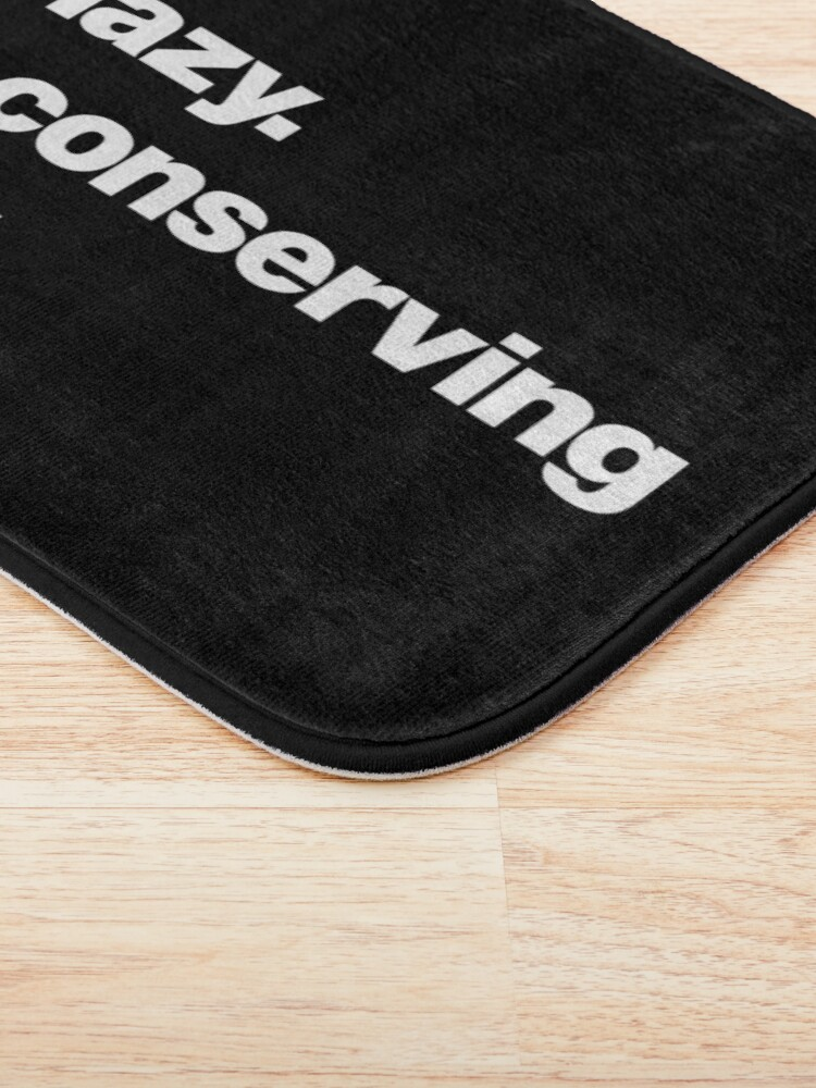 Alternate view of Not lazy. Just conserving energy. Bath Mat
