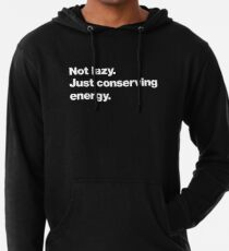Not lazy. Just conserving energy. Lightweight Hoodie