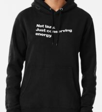 Not lazy. Just conserving energy. Pullover Hoodie