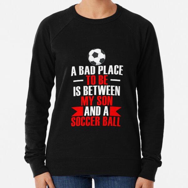 Bad Place Between Son and Soccer Ball Mom Player Heart Field design Lightweight Sweatshirt