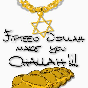 Challah, Challah Y'all!! What?!  by jusandba