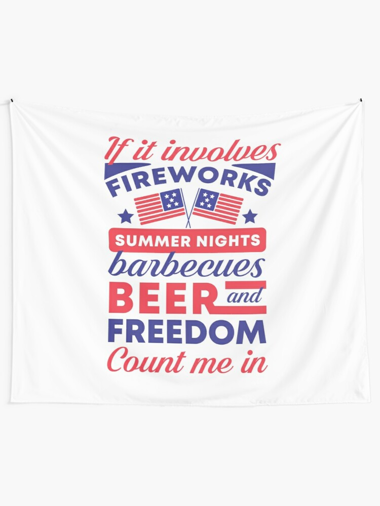 If It Involves Fireworks Summer Nights Barbecues Beer Freedom Count Me In Tapestry By Kjanedesigns Redbubble