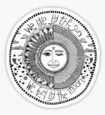 sun & moon; we live by the sun we feel by the moon Sticker