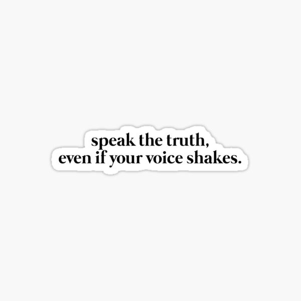 """speak the truth, even if your voice shakes"" design Sticker"