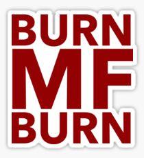 Pop Culture Gift - Burn MF Burn  Sticker