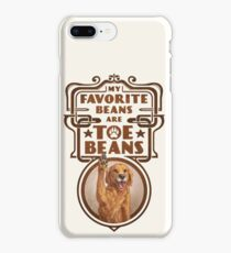 My Favorite Beans Are Toe Beans (Dog) iPhone Case