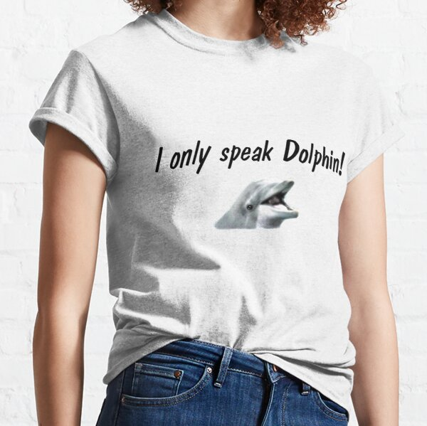 I Only Speak Dolphin Classic T-Shirt