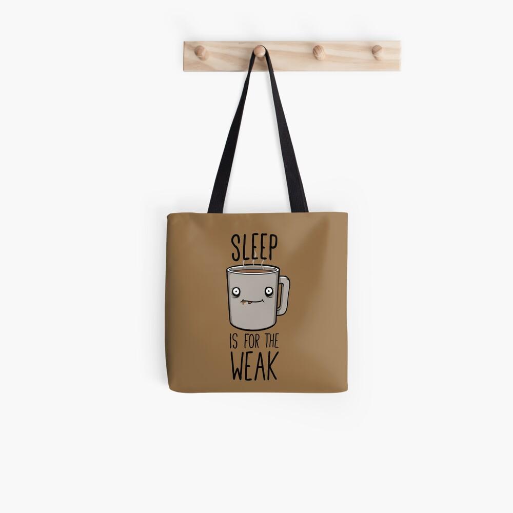 Sleep Is For The Weak Tote Bag