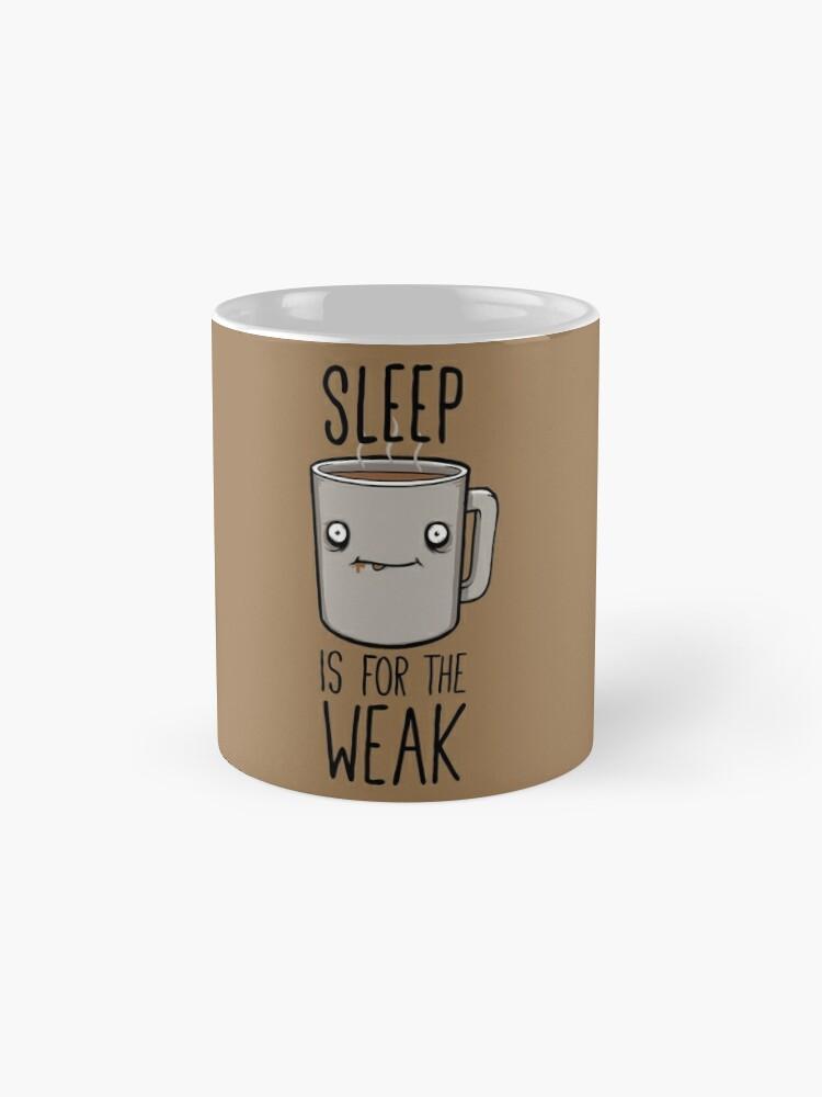Alternate view of Sleep Is For The Weak Mug