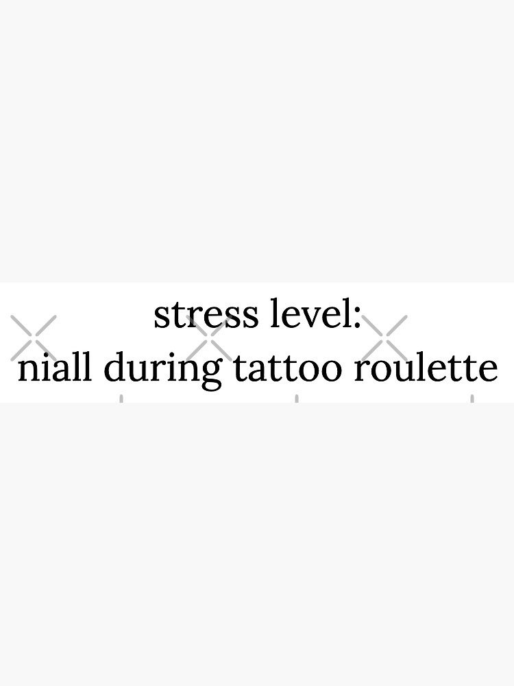 stress level: niall during tattoo roulette by bec-hood