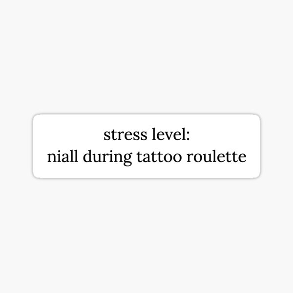stress level: niall during tattoo roulette Sticker
