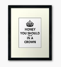 Honey You Should See Me in a CROWN Stickers Framed Print