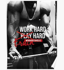 Work Hard, Play Hard, Train Hard - Workout Motivational  Poster