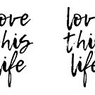 Love this Life - Black Brush Lettering Motivational Quote by TimorousEclectc