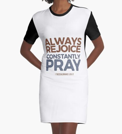 Always rejoice, constantly pray - 1 Thessalonians 5:16-17 Graphic T-Shirt Dress