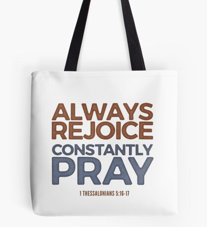 Always rejoice, constantly pray - 1 Thessalonians 5:16-17 Tote Bag