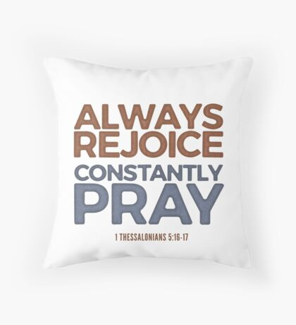 Always rejoice, constantly pray - 1 Thessalonians 5:16-17 Floor Pillow
