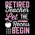 Retired Teacher Let Recess Begin Retirement Gift von haselshirt