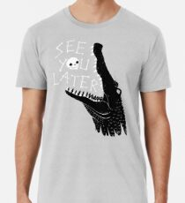 See You Later, Alligator Premium T-Shirt