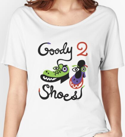 Goody Two Shoes Women's Relaxed Fit T-Shirt