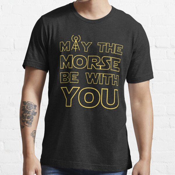 May The Morse Be With You HAM Radio Essential T-Shirt