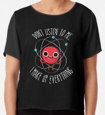 Never Trust An Atom Chiffon Top