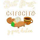 «Pero primero, Cafecito y Pan Dulce.» de myrgomez