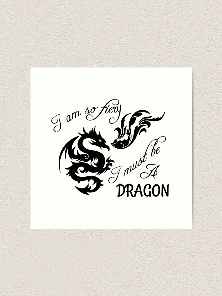 Alternate view of I am so fiery, I must be a dragon Art Print