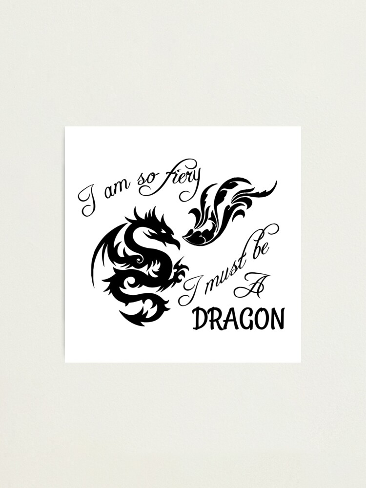 Alternate view of I am so fiery, I must be a dragon Photographic Print