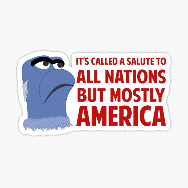 It's Called A Salute To All Nations But Mostly America Sticker