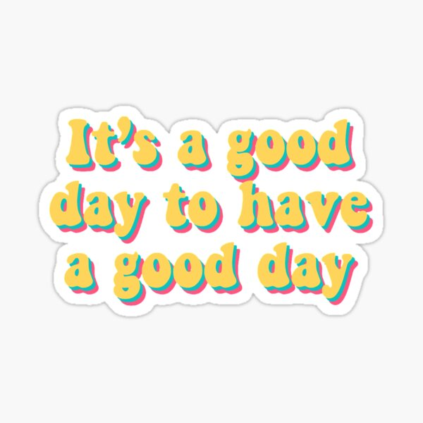 It's a good day to have a good Day sticker Sticker