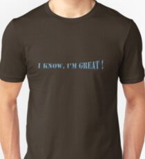 i know, i'm great ! T-Shirt
