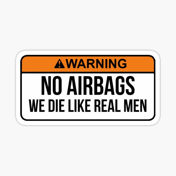 No AirBags we die like real men funny Sticker by wearyourpassion  Sticker