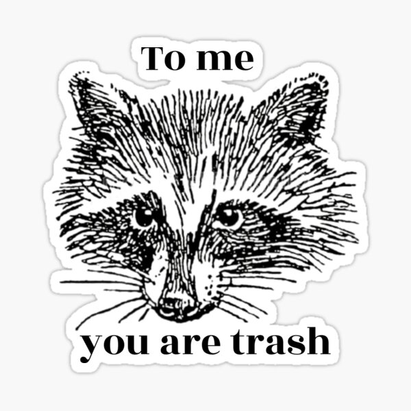 To me you are trash Sticker