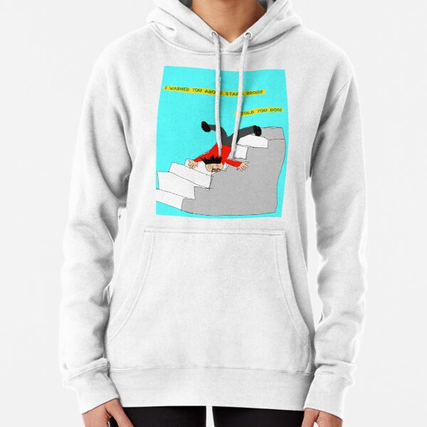 oh no I am falling down all these stairs- Sweet Bro and Hella Jeff Pullover Hoodie