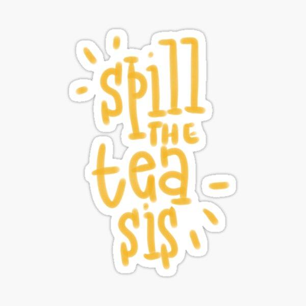 spill the tea sis Sticker