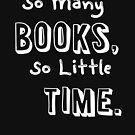 So viele Bücher, so wenig Zeit. von KaylinArt