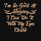 Ich bin so gut im Schleudern, dass ich es mit geschlossenen Augen tun kann von KaylinArt