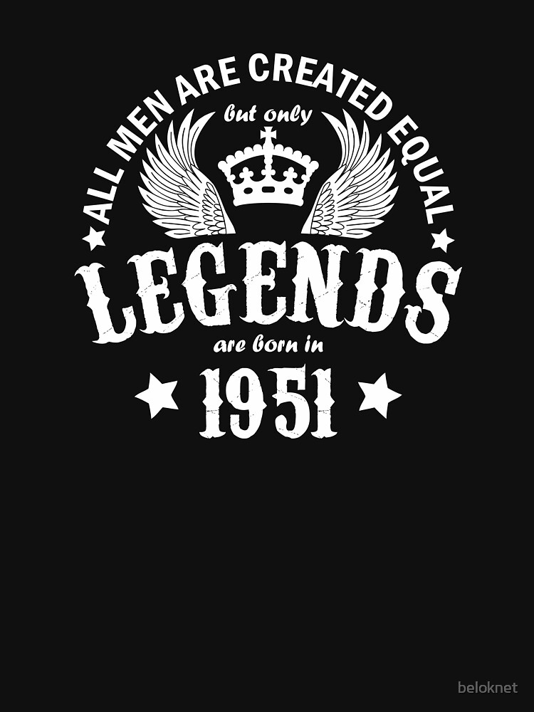 All Men are Created Equal But Only Legends are Born in 1951 by beloknet