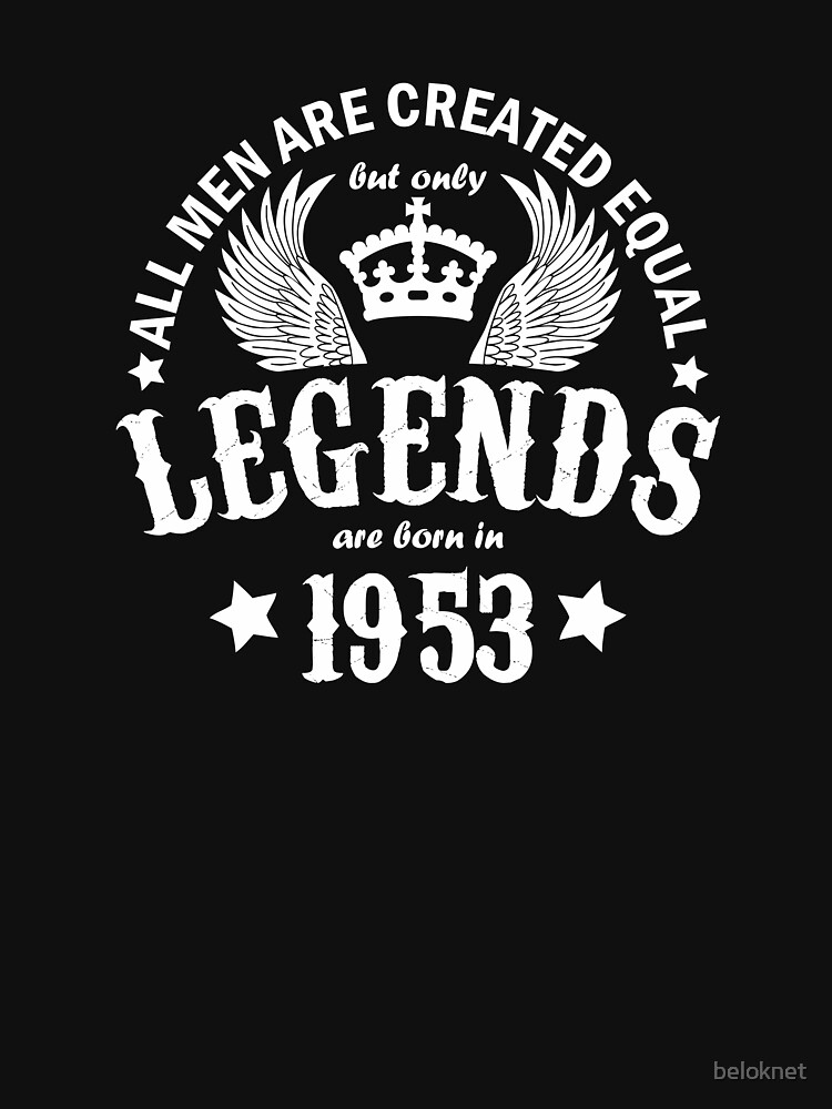 All Men are Created Equal But Only Legends are Born in 1953 by beloknet