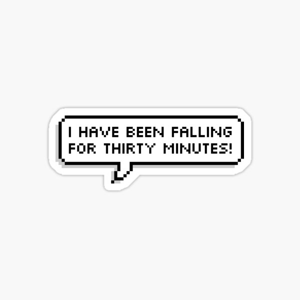I have been falling for 30 minutes! Sticker