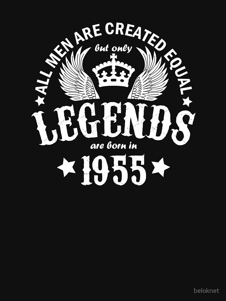 All Men are Created Equal But Only Legends are Born in 1955 by beloknet