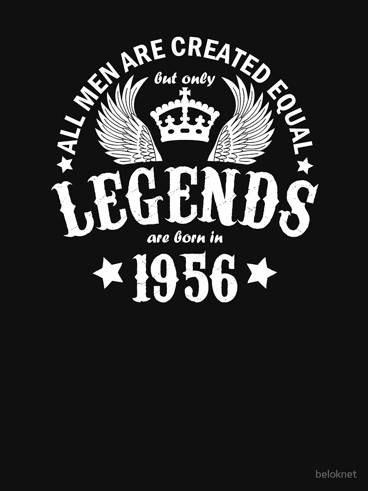 All Men are Created Equal But Only Legends are Born in 1956 by beloknet