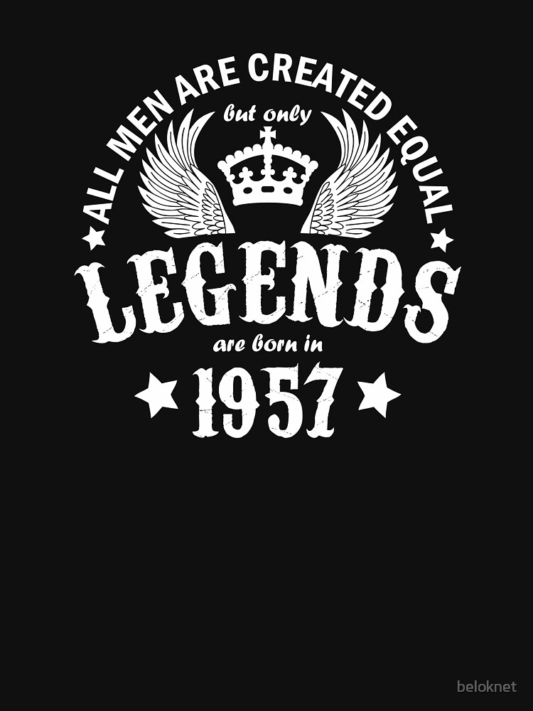 All Men are Created Equal But Only Legends are Born in 1957 by beloknet