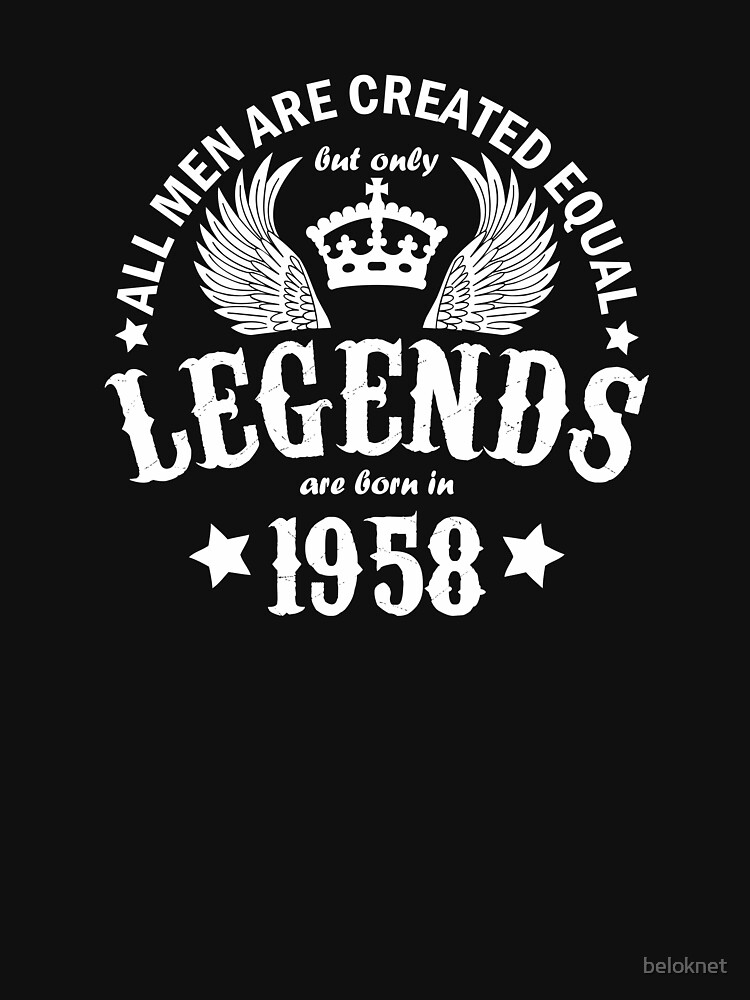 All Men are Created Equal But Only Legends are Born in 1958 by beloknet