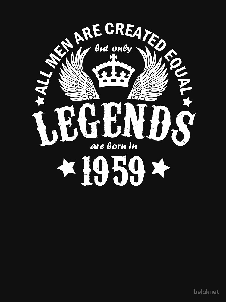 All Men are Created Equal But Only Legends are Born in 1959 by beloknet