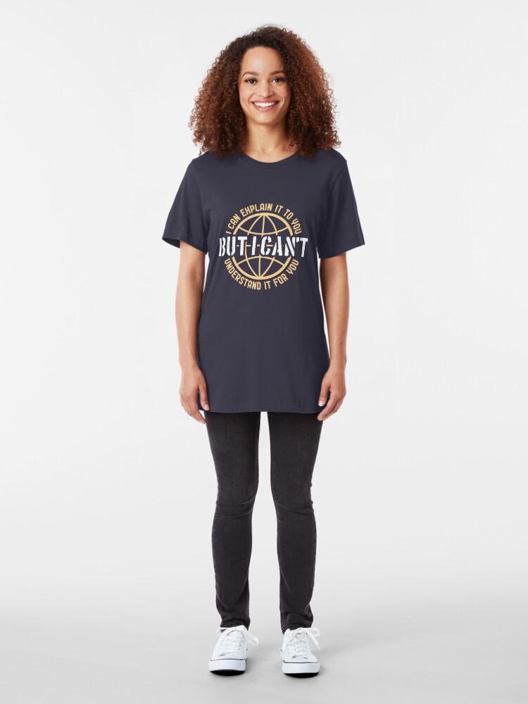 Alternative Ansicht von Ich kann es Ihnen erklären, aber ich kann es für Sie nicht verstehen - Kundendienst zitiert Geschenk Slim Fit T-Shirt