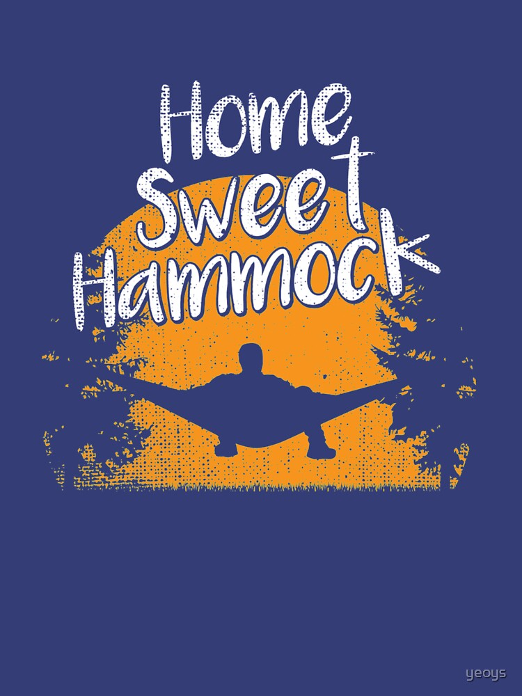 Home Sweet Hammock - Hammock Quotes Gift by yeoys