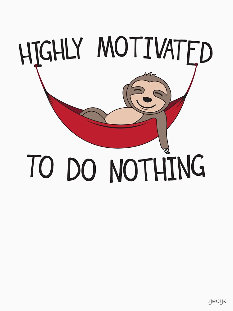 Highly Motivated To Do Nothing - Hammock Quotes Gift by yeoys